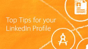 Top tips for your LinkedIn profile
